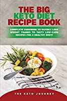 The Big Keto Diet Recipe Book: Complete Cookbook to Rapidly Lose Weight Thanks To Tasty Low-Carb Recipes for a Healthy Body!