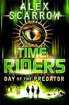 TimeRiders: Day of the Predator (Book 2) by Scarrow, Alex (2010) Paperback