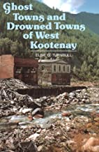 Ghost Towns & Drowned Towns of West Kootenay