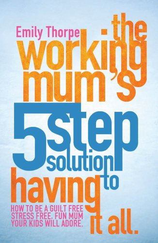The Working Mums 5-Step Solution To Having It All (English ...