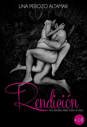 Rendición: Hay amores para toda la vida: Libro 2 (Spanish Edition)