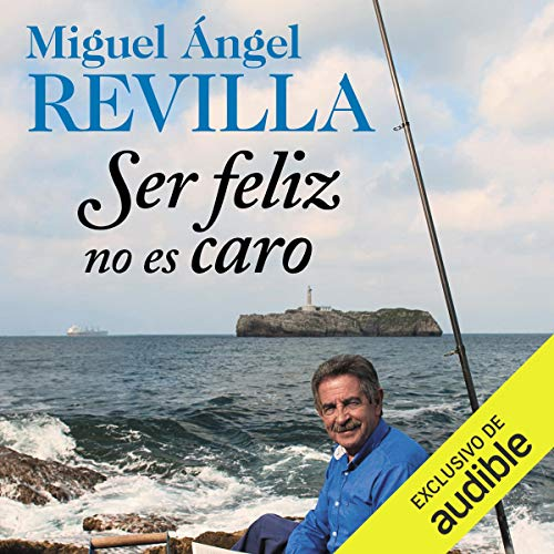 Ser Feliz No Es Caro By Miguel ángel Revilla Audiobook Audible Com