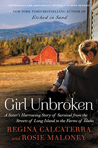 Girl Unbroken: A Sister's Harrowing Story of Survival from the Streets of Long Island to the Farms o