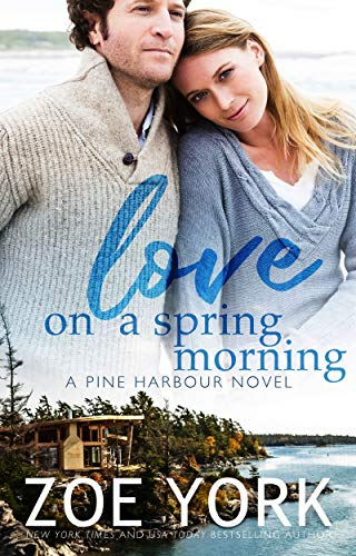 Love on a Spring Morning (Pine Harbour Book 3) by [Zoe York]