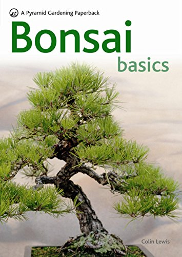 Bonsai Basics - A Comprehensive Guide to Care and Cultivation: A Pyramid Paperback (Pyramids)