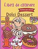 Libro da Colorare Dolci dessert Perfetto per età 4-8: Libro da colorare per bambini, 90 pagine di bellissimi disegni di dessert : Per bambini dai 4 agli 8 anni
