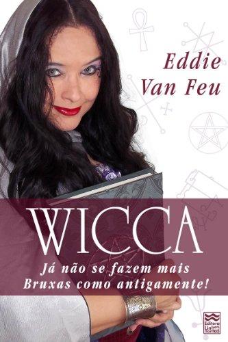 Wicca - Já não se fazem mais Bruxas como antigamente!