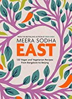 East: 120 vegan and vegetarian recipes from Bangalore to Beijing: 120 Easy and Delicious Asian-inspired Vegetarian and...
