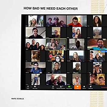 How Bad We Need Each Other (Original Demo)