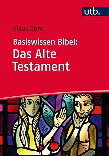 Basiswissen Bibel: Das Alte Testament