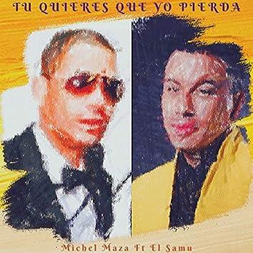 Tu Quieres Que Yo Pierda (feat. El Samu)