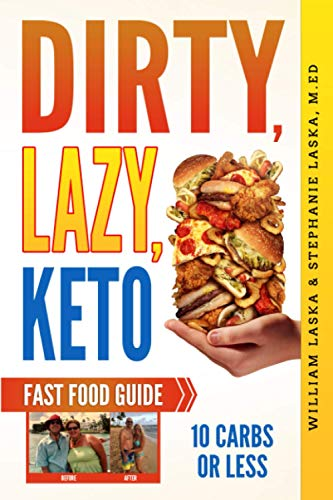DIRTY, LAZY, KETO Fast Food Guide: 10 Carbs or Less: Ketogenic Diet, Low Carb Choices for Beginners