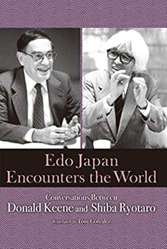 Edo Japan Encounters the World: Conversations Between Donald Keene and Shiba Ryotaro (JAPAN LIBRARY)