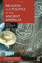 Religion and Politics in the Ancient Americas (Routledge Archaeology of the Ancient Americas)