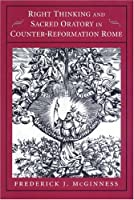 Right Thinking and Sacred Oratory in Counter-Reformation Rome (Princeton Legacy Library)