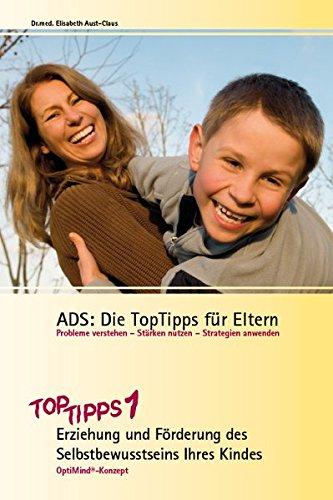 ADS: Die TopTipps für Eltern 1: Erziehung und Förderung des Selbstbewusstseins Ihres Kndes OptiMind Konzept: OptiMind-Konzept. TopTipps1 - Erziehung ... und Förderung des Selbstbewusstseins)