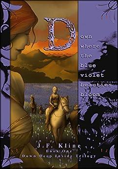 Down Where The Blue Violet Beauties Bloom (Down Deep Inside Book 1) by [Jacquotte Fox Kline, Si1verange1, Richard Kline]