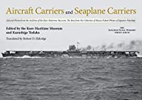 Aircraft Carriers and Seaplane Carriers: Selected Photos from the Archives of the Kure Maritime Museum; the Best from the Collection of Shizuo Fukui's Photos of Japanese Warships (Japanese Naval Warship Photo Albums)