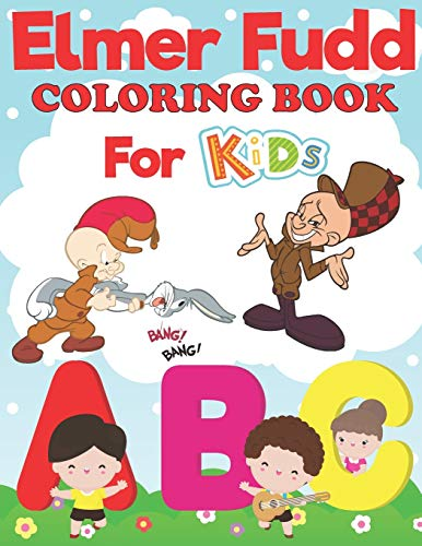 Elmer Fudd Coloring Book For Kids: And Toddlers,Perfect for Children Ages(4-12)