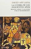 La guerra de los doscientos años: Aragón, Anjou y la lucha por el Mediterráneo (ENSAYO)