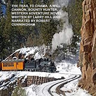 The Trail to Chama: A Will Cannon, Bounty Hunter, Western Adventure Novel  audiobook cover art