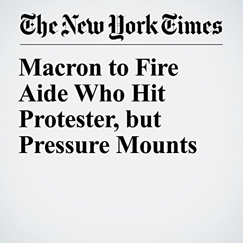Macron to Fire Aide Who Hit Protester, but Pressure Mounts copertina
