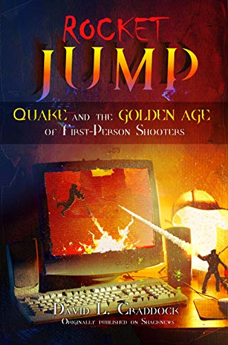 Rocket Jump: Quake and the Golden Age of First-Person Shooters (Shacknews Long Reads Book 1)