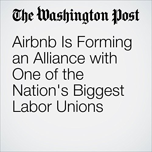 Airbnb Is Forming an Alliance with One of the Nation's Biggest Labor Unions audiobook cover art