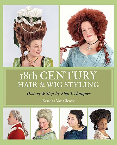 18th Century Hair & Wig Styling: History & Step-by-Step Techniques by Kendra Van Cleave (2014-08-01)