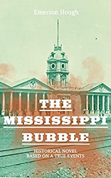The Mississippi Bubble (Historical Novel Based on a True Events): Thriller by [Emerson Hough]