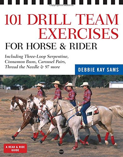 101 Drill Team Exercises for Horse & Rider: Including 3-Loop Surpentine, Cinnamon Swirl, Carousel Pairs, Thread the Needle, & 97 more (Read & Ride)