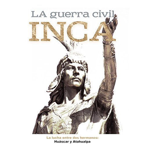 La Guerra Civil Inca: La lucha entre dos hermanos Huáscar y Atahualpa [The Inca Civil War: The Struggle Between Two Brothers, Huascar and Atahualpa] copertina