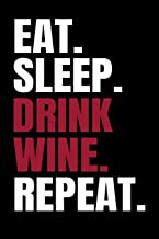 Eat. Sleep. Drink Wine. Repeat.: Wine Tasting Journal | 80 Wine Tasting Score Sheets | Record Wine Details, Flavors & Aromas | Easy-To-Carry (85 ... inches) | Gift for Wine Lovers | Score Keeper