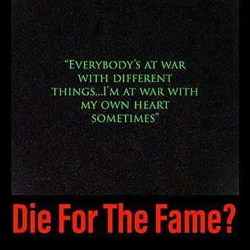 Die 4 the Fame?