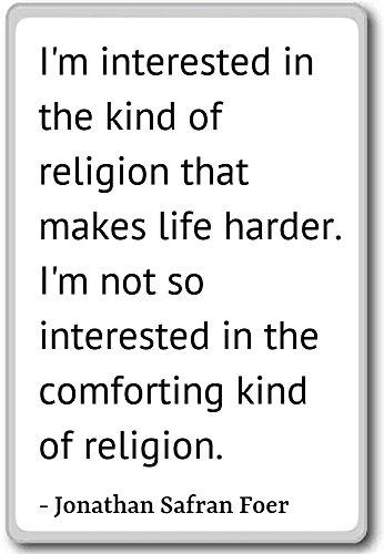 Sono interessato al tipo di religione. - Jonathan Safran Foer citazioni magnete frigo, bianco