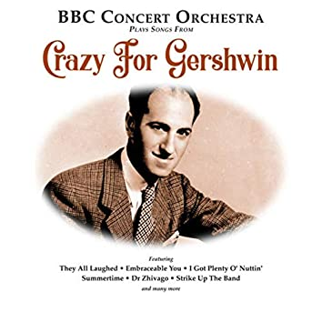 """BBC Concert Orchestra Plays Songs from """"Crazy for Gershwin"""""""