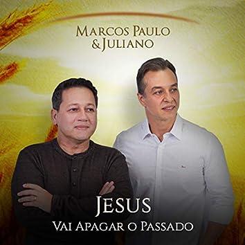 Jesus Vai Apagar o Passado