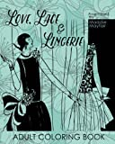Love, Lace and Lingerie Adult Coloring Book (Colouring Books for Grown-Ups)