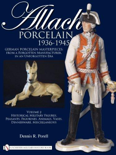 Allach Porcelain 1936-1945: Vol 2: Historical Military Figures, Peasants, Figurines, Animals,Vases, Dinnerware, Miscellaneous: Volume 2: Historical ... Animals, Vases, Dinnerware, Miscellaneous