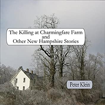 The Killing At Charmingfare Farm and Other New Hampshire Stories