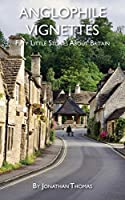 Anglophile Vignettes: Fifty Little Stories About Britain