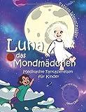 Luna das Mondmädchen: Meditative Fantasiereisen für Kinder