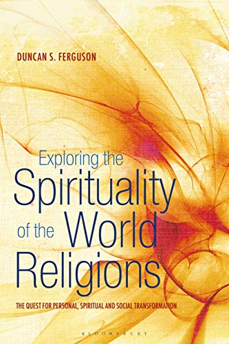 Compare Textbook Prices for Exploring the Spirituality of the World Religions: The Quest for Personal, Spiritual and Social Transformation Illustrated Edition ISBN 9781441146458 by Ferguson, Duncan S.