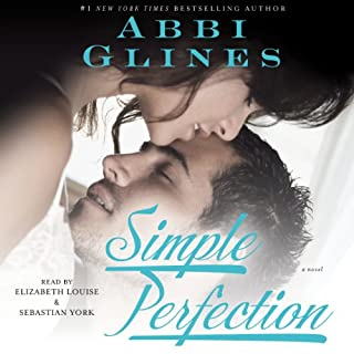 Simple Perfection                   Written by:                                                                                                                                 Abbi Glines                               Narrated by:                                                                                                                                 Elizabeth Louise,                                                                                        Sebastian York                      Length: 6 hrs and 25 mins     1 rating     Overall 5.0
