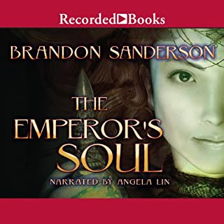 The Emperor's Soul                   By:                                                                                                                                 Brandon Sanderson                               Narrated by:                                                                                                                                 Angela Lin                      Length: 3 hrs and 55 mins     6,369 ratings     Overall 4.5