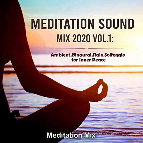 Meditation Sound Mix 2020 Vol.1: Ambient, Binaural, Rain, Solfeggio for Inner Peace