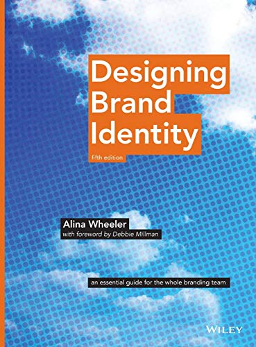 Designing Brand Identity: an essential guide for the entire branding team: An Essential Guide for the Whole Branding Team