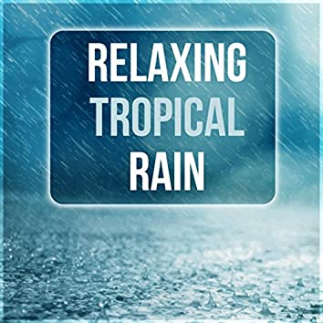 Relaxing Tropical Rain – Healing Sounds of Water, Pacific Ocean Waves for Well Being and Healthy Lifestyle, Water & Rain Sounds