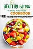 Healthy Eating For Really Busy people Cookbook : 100+ great recipes for everyday life, meal prep, balanced nutrition, useful tips for on the go + nutritional information (English Edition)