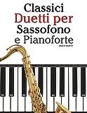 Classici Duetti per Sassofono e Pianoforte: Facile Sassofono! Per sassofono alto, baritono, soprano e tenore. Con musiche di Bach, Strauss, Tchaikovsky e altri compositori